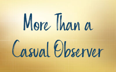 More Than a Casual Observer