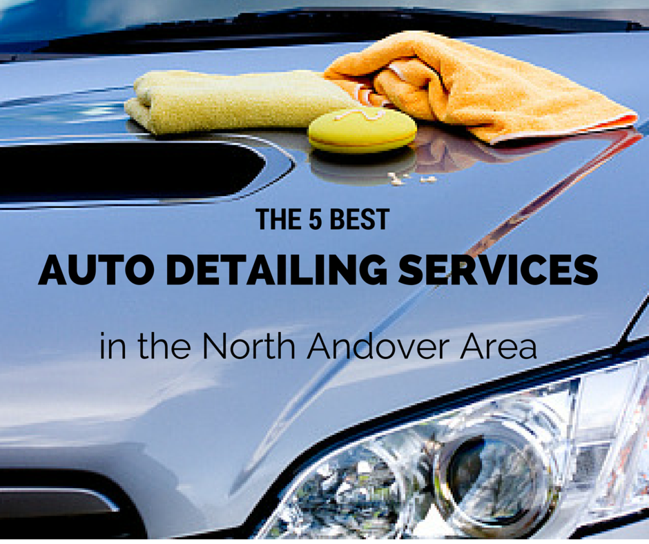 Best Auto Detailing Services in the North Andover Area