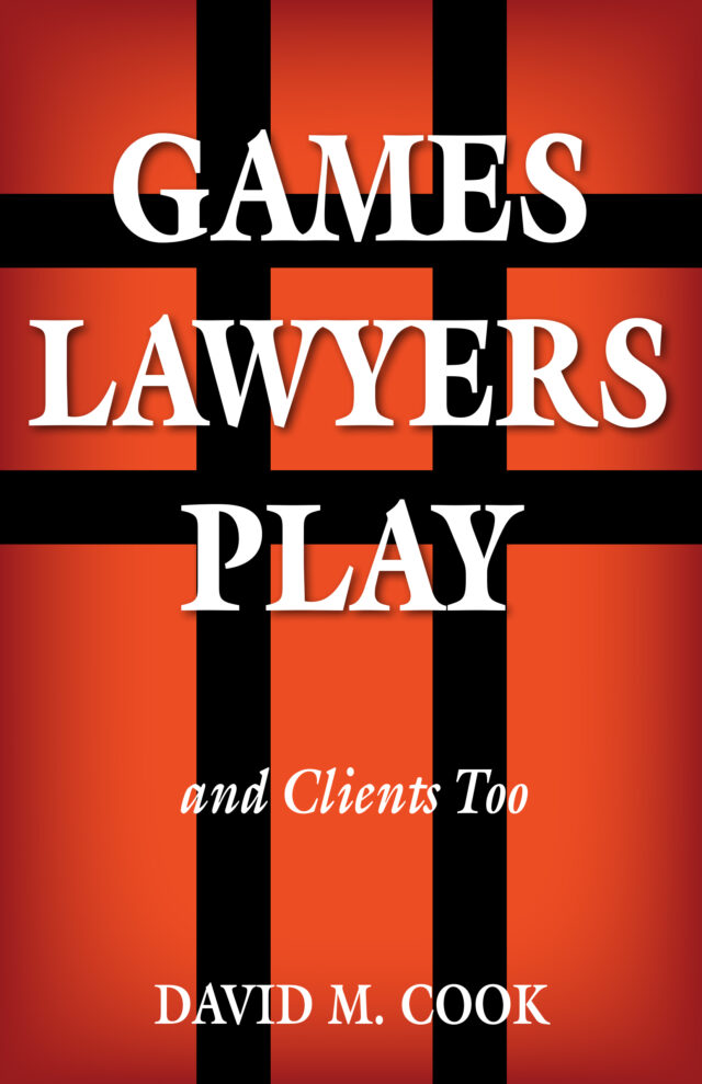 Games Lawyers Play by David M. Cook