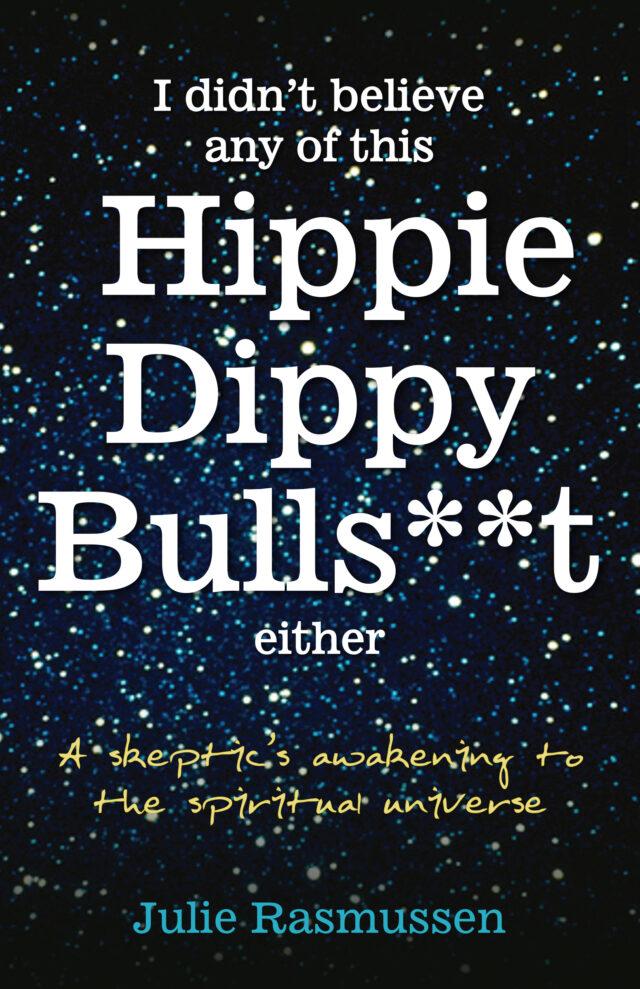 Hippy Dippy Bullshit by Julie Rasmussen