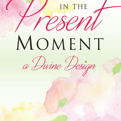 Living In the Present Moment by Ellyn Hutt and Teena Slatkin