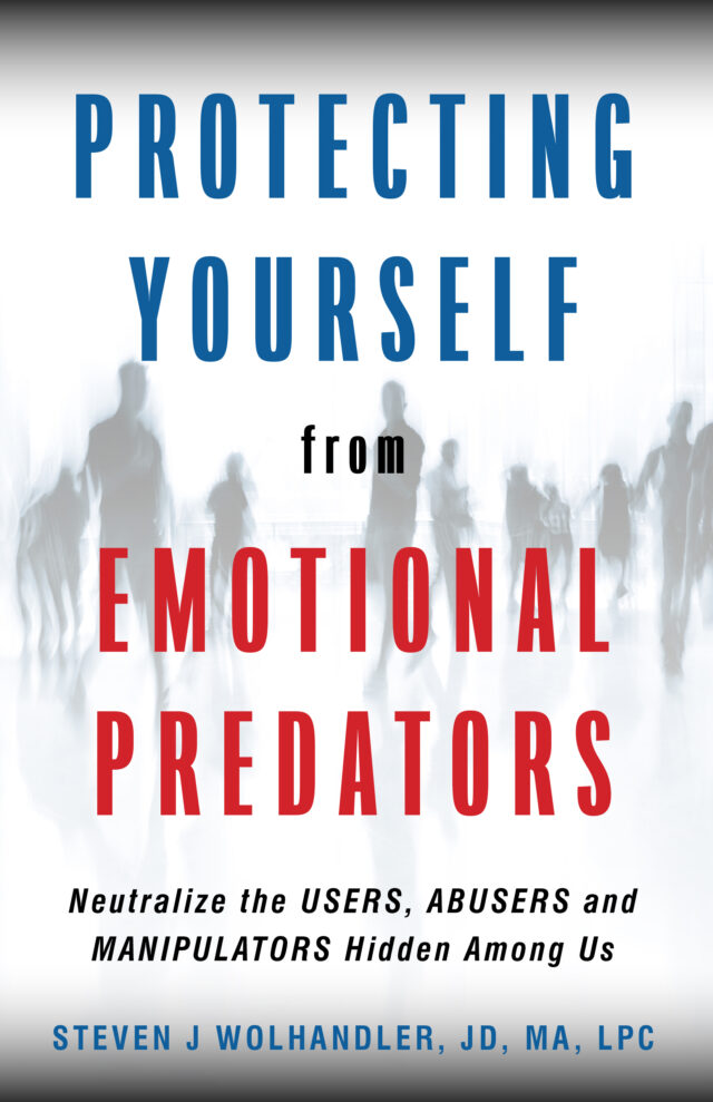 Protecting Yourself From Emotional Predators by Steven J Wolhandler JD, MA, LPC