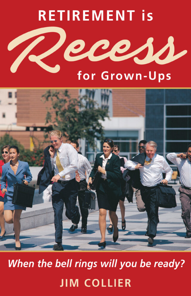 Retirement is Recess for Grownups by Jim Collier