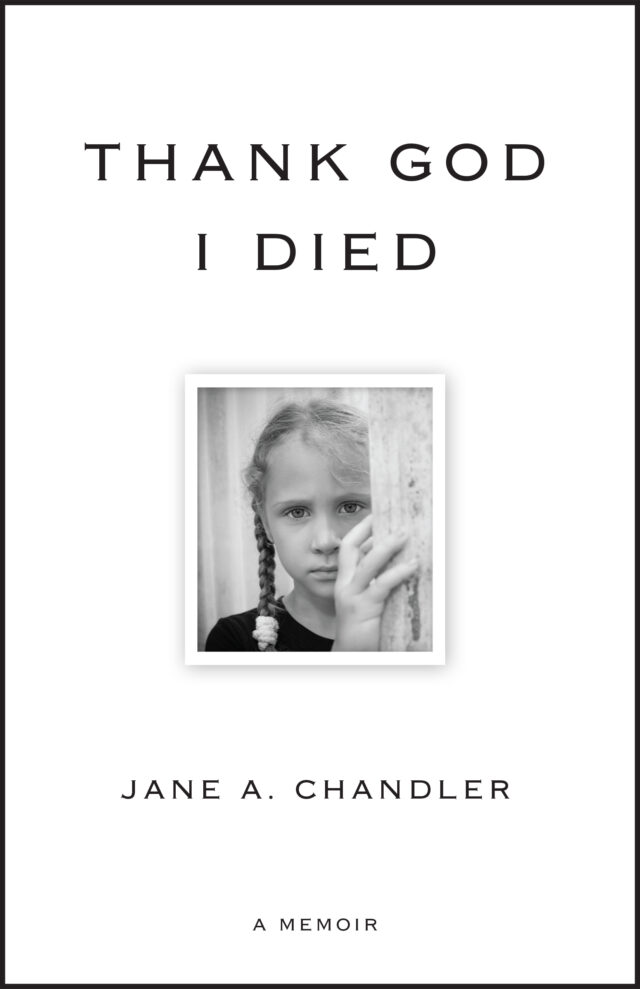 Thank God I Died by Jane A. Chandler