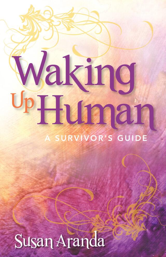 Waking Up Human by Susan Aranda