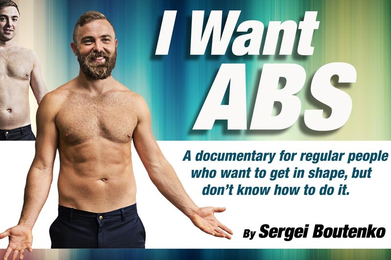I Want Abs: A Documentary For Regular People Who Want To Get In Shape, But Don't Know How To Do It