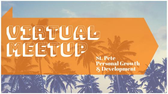 Virtual Meetup St. Pete Personal Growth & Development