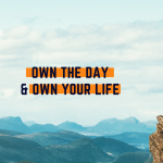 Own The Day & Own Your Life