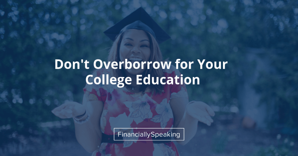 don't over-borrow for your college education