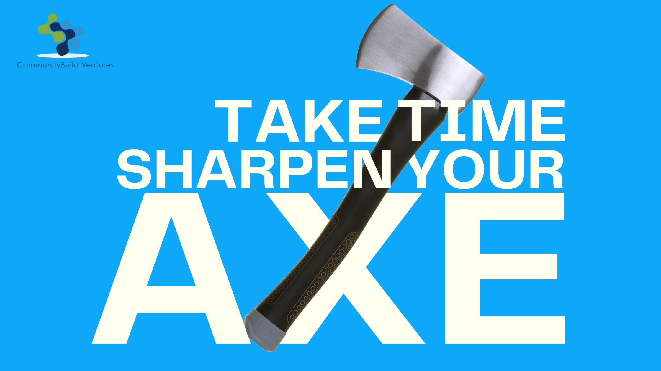Take Time Sharpen Your Axe