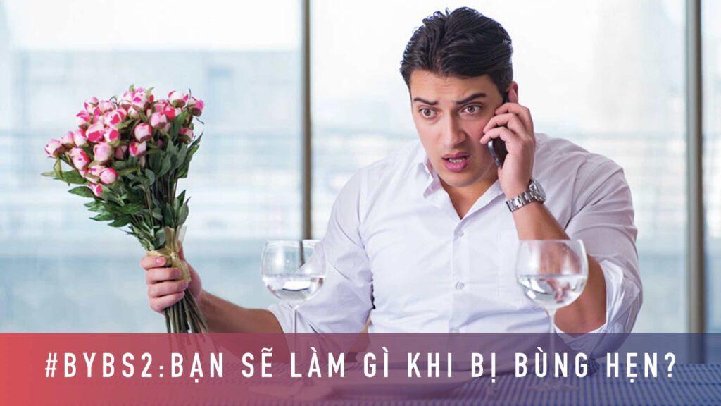 #BYBS2 - Bạn Sẽ Làm Gì Khi Bị Bùng Hẹn?