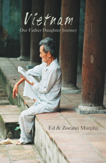 Vietnam: A Father Daughter Journey by Ed and Zoann Murphy