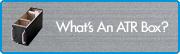 What's An ATR Box?