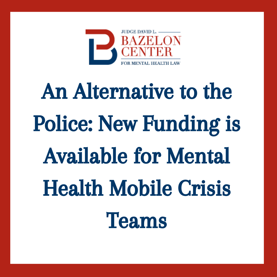 AN ALTERNATIVE TO THE POLICE: NEW FUNDING IS AVAILABLE FOR MENTAL HEALTH MOBILE CRISIS TEAMS