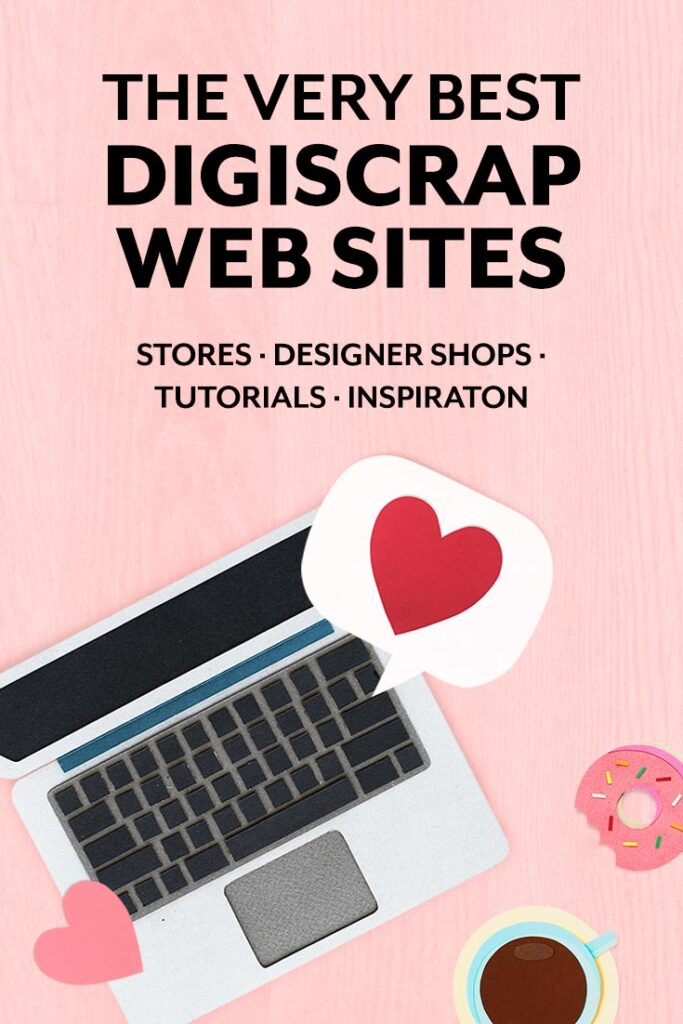 Over 30 digital scrapbooking resources including stores, tutorials, inspiration, and more for beginner and advanced digiscraps.