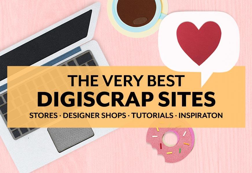 The Very Best Digital Scrapbooking Sites including stores, designer shops, tutorials, and inspiration
