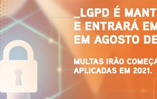 LGPD é mantida e entrará em vigor em agosto de 2020