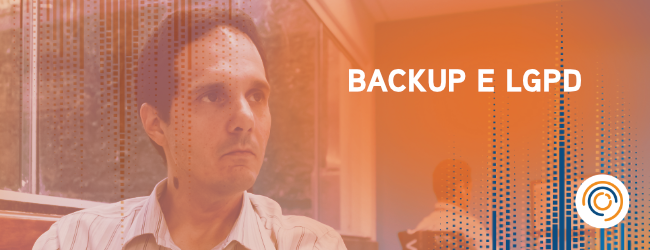 FAQ – Backup em tempos de LGPD?