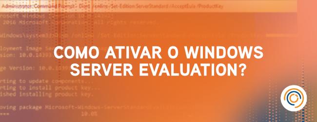 Como ativar o Windows Server Evaluation?