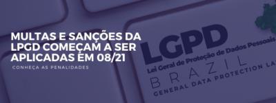 Sanções e multas da LGPD começam a ser aplicadas em 08/21