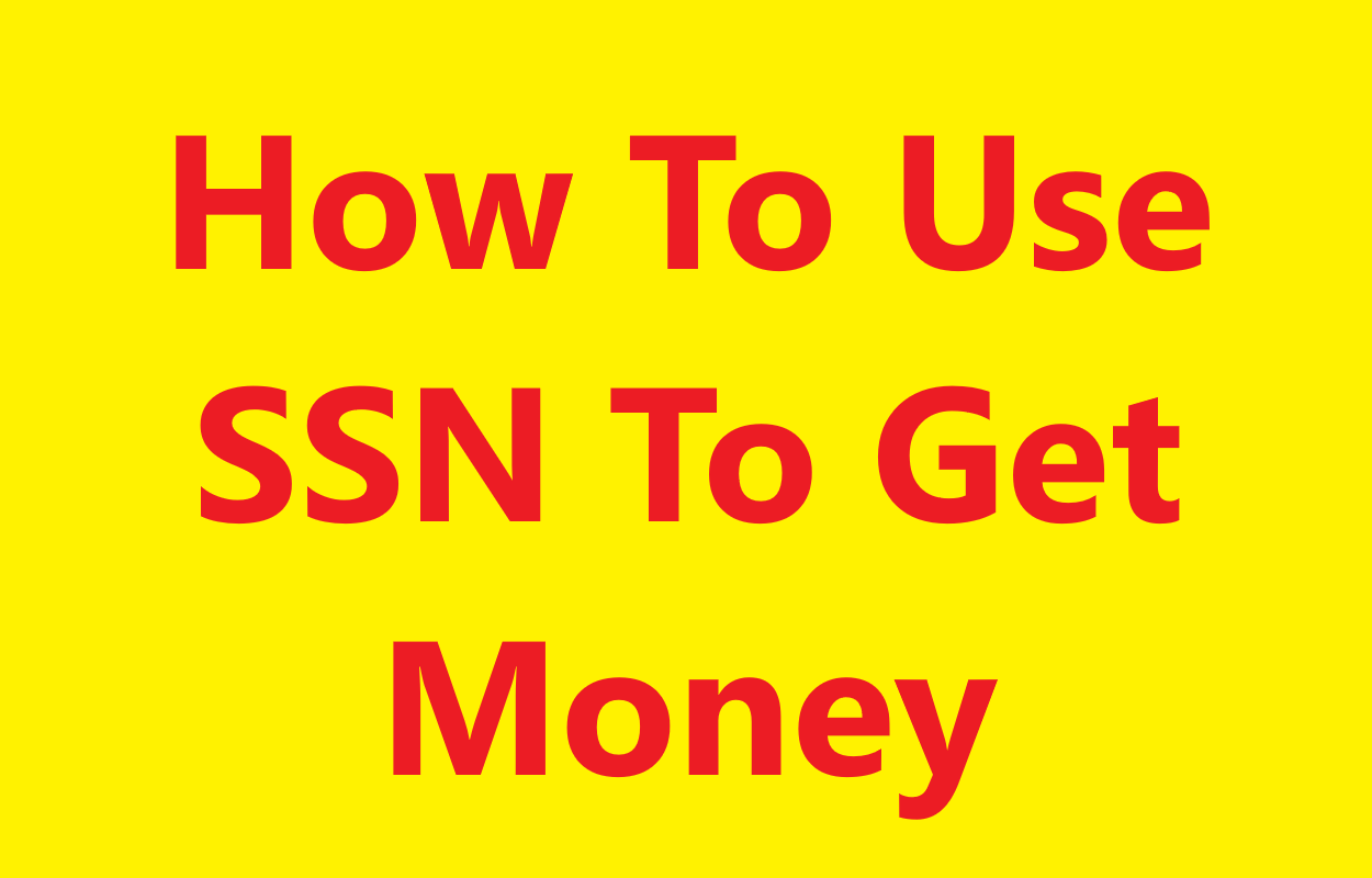 How To Use SSN To Get Money1