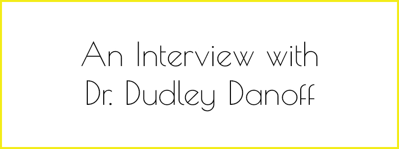 Interview with Dr. Dudley Danoff