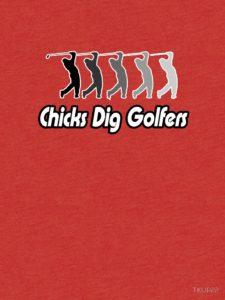 chicks dig golfers t shirt, funny t-shirts for golfers, flirty golfer tee shirt