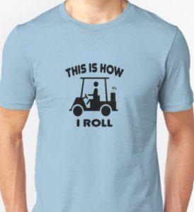 this is how i roll funny golf shirt, golf cart shirt, golf joke t shirt