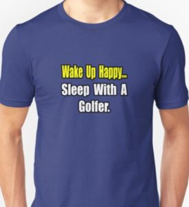 wake up happy sleep with golfer, funny t shirts for golfers