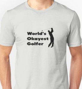 world's okayest golfer, funny shirts for golfers, hilarious golf gag shirt