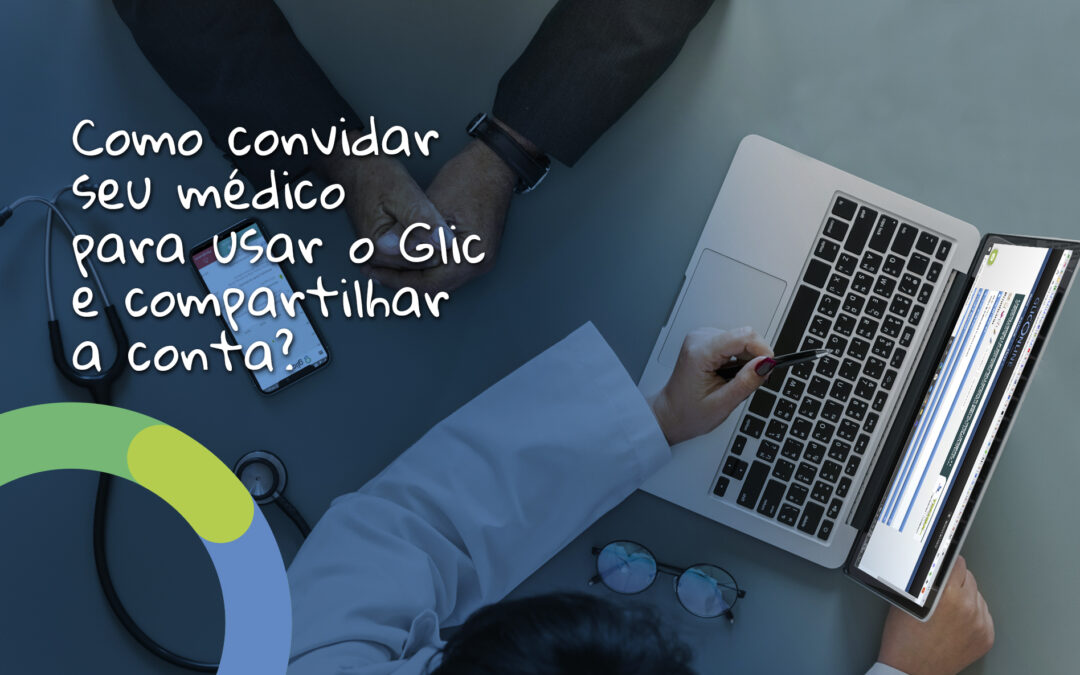 Como usar o Glic em parceria com o meu médico ou médica?