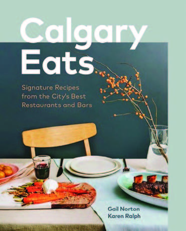 Calgary Eats: Signature Recipes from the City's Best Restaurants and Bars.