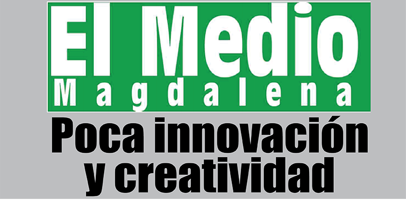 Poca innovación y creatividad  - (Editorial El Medio Magdalena)