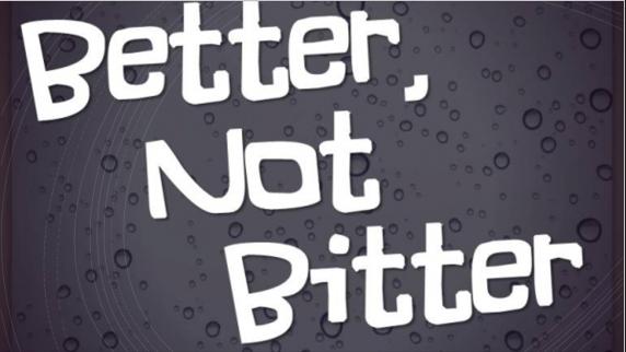 Better Not Bitter