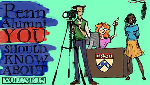 Penn Alumni You Should Know About: Vol. 19