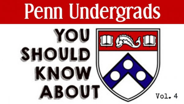 Penn Undergrads You Should Know About Vol. 4