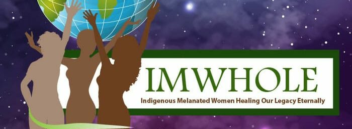 Indigenous Melanated Women Healing Our Legacy Eternally (IMWHOLE) Fund