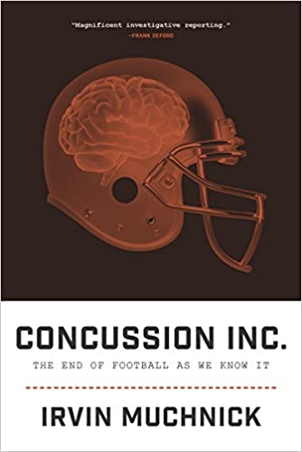 CONCUSSION INC.: The End of Football As We Know It