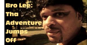 Bro Lee_ Tha Adventure Jumps Off