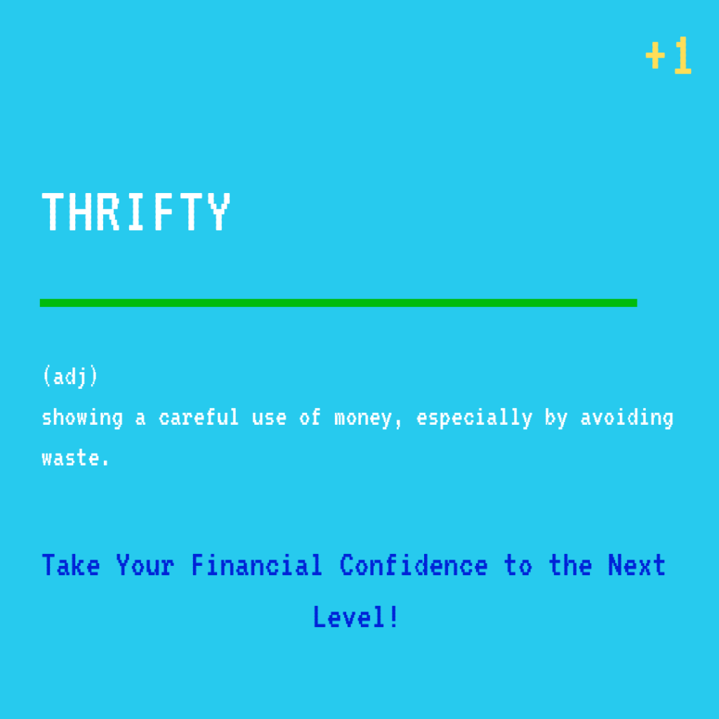 "The definition of being thrifty is, ""showing a careful use of money, especially by avoiding waste."""