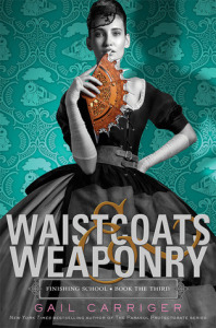 Waistcoats & Weaponry (Finishing School #3) by Gail Carriger