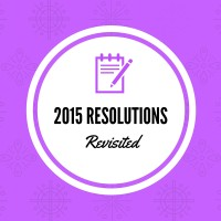 2015 Resolutions Revisited, and Year in Review