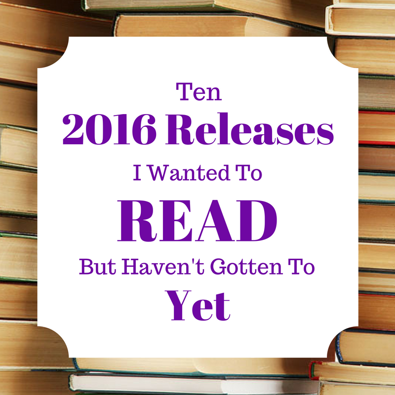 Ten 2016 Releases I Wanted to Read But Haven't Gotten To Yet
