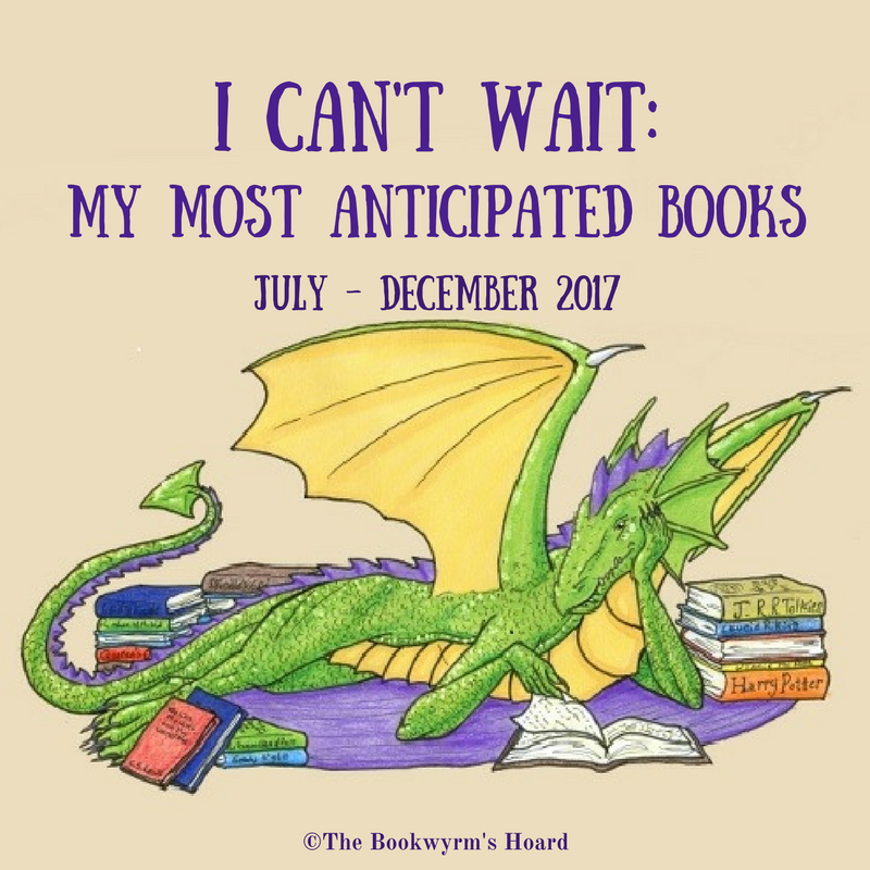 I Can't Wait: My Most Anticipated Books For July–December 2017
