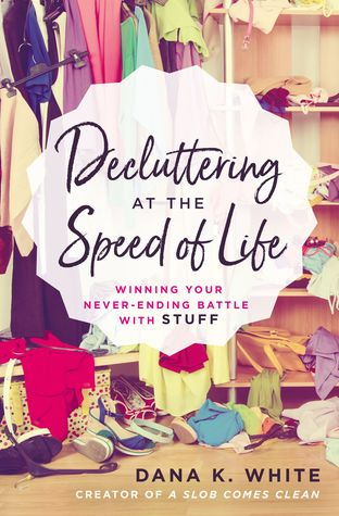 Book cover: Decluttering at the Speed of Life by Dana K. White