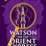 Book Cover: Watson on the Orient Express, by Charles Veley and Anna Elliott