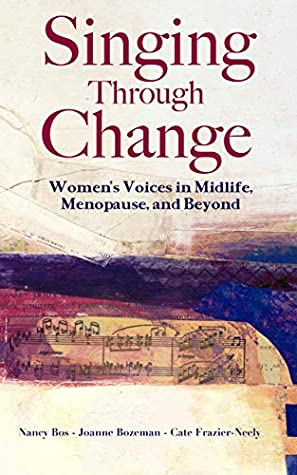Book cover: Singing Through Change, by Nancy Bos, Joanne Bozeman, and Cate Frazier-Neely