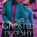 Book Cover: Once Ghosted, Twice Shy, by Alyssa Cole