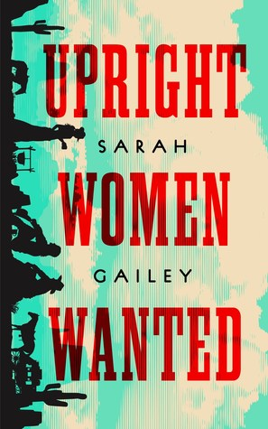 Book Cover: Upright Women Wanted, by Sarah Gailey