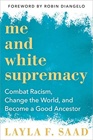 Book Cover: Me and White Supremacy, by Layla F. Saad